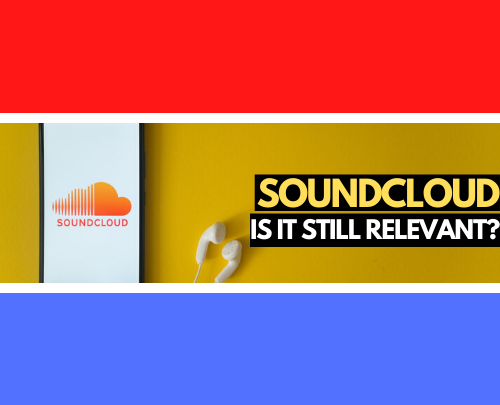Is SoundCloud Still Relevant In The Music Industry?